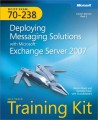 MCITP Self-Paced Training Kit (Exam 70-238): Deploying Messaging Solutions with Microsoft Exchange Server 2007