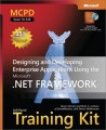 MCPD Self-Paced Training Kit (Exam 70-549): Designing and Developing Enterprise Applications Using the Microsoft .NET Framework