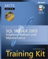 MCTS Self-Paced Training Kit (Exam 70-431): Microsoft SQL Server 2005 - Implementation and Maintenance