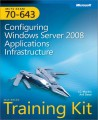 MCTS Self-Paced Training Kit (Exam 70-643): Configuring Windows Server 2008 Applications Infrastructure