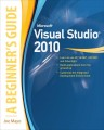 Microsoft Visual Studio 2010: A Beginners Guide