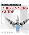MICROSOFT SQL SERVER 2008 A BEGINNERS GUIDE 4/E