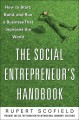 The Social Entrepreneurs Handbook: How to Start, Build, and Run a Business That Improves the World