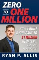 Zero to One Million: How I Built My Company to 1 Million in Sales . . . and How You Can, Too