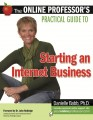 The Online Professors Practical Guide to Starting an Internet Business