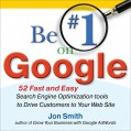 Be 1 on Google:52 Fast and Easy Search Engine Optimization Tools to Drive Customers to Your Web Site