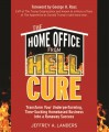 The Home Office From Hell Cure: Transform Your Underperforming, Time-Sucking Homebased Business Into a Runaway Success