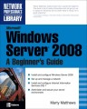 Microsoft Windows Server 2008: A Beginners Guide