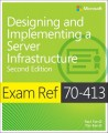 Exam Ref 70-413: Designing and Implementing a Server Infrastructure, Second Edition