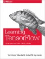 Learning TensorFlow. A Guide to Building Deep Learning Systems