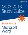 MOS 2013 Study Guide for Microsoft Word EXAM 77-418