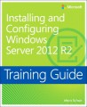 Installing and Configuring Windows Server 2012 R2 Training Guide: MCSA 70-410