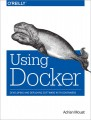 Using Docker. Developing and Deploying Software with Containers