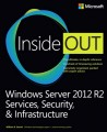 Windows Server 2012 R2 Inside Out: Services, Security, & Infrastructure